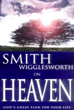 smith-wigglesworth-on-heaven